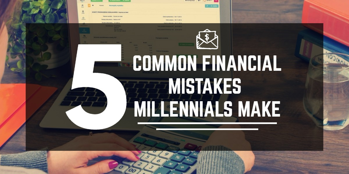 5 Common Financial Mistakes Millennials Make